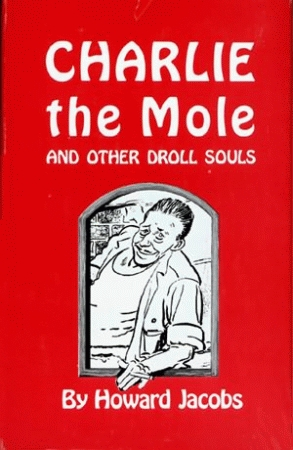 CHARLIE THE MOLE AND OTHER DROLL SOULS