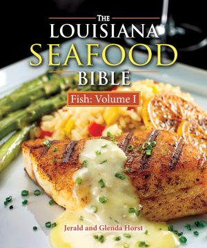LOUISIANA SEAFOOD BIBLE, THE Fish Volume 1
