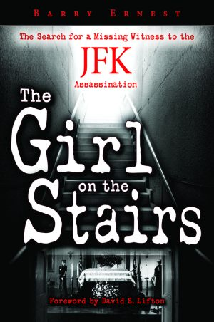 GIRL ON THE STAIRS, THE The Search for a Missing Witness to the JFK Assassination