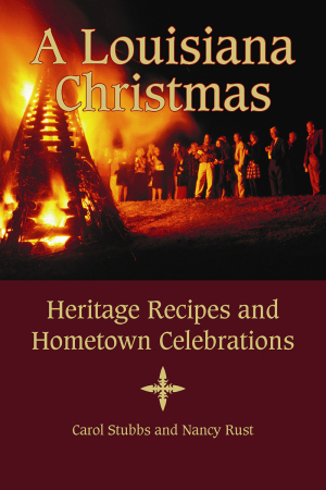 A LOUISIANA CHRISTMAS Heritage Recipes and Hometown Celebrations epub Edition
