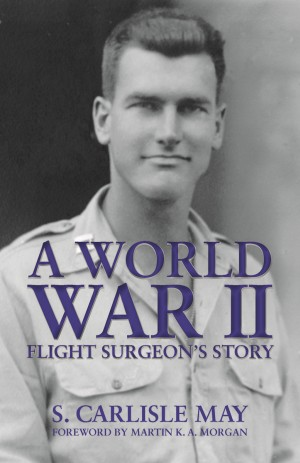 World War II Flight Surgeon's Story, A