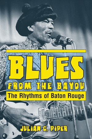 BLUES FROM THE BAYOU  The Rhythms of Baton Rouge