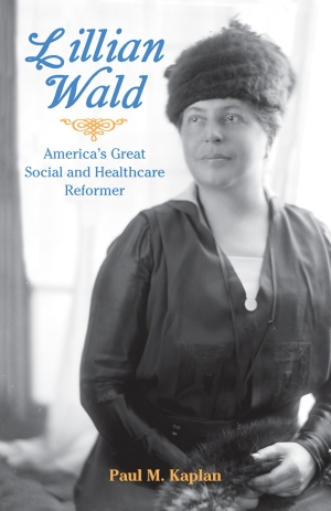LILLIAN WALD America&#39s Great Social and Healthcare Reformer  epub Edition
