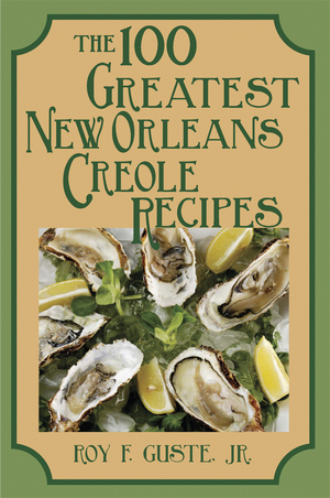100 GREATEST NEW ORLEANS CREOLE RECIPES, THE