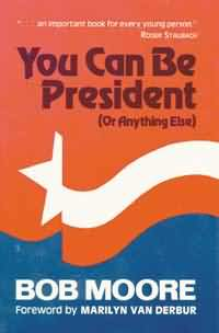 YOU CAN BE PRESIDENT (Or Anything Else)