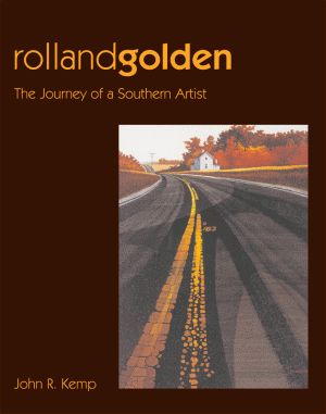 ROLLAND GOLDEN  The Journeys of a Southern Artist
