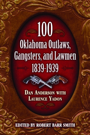 100 OKLAHOMA OUTLAWS, GANGSTERS, AND LAWMEN: 1839-1939 epub Edition