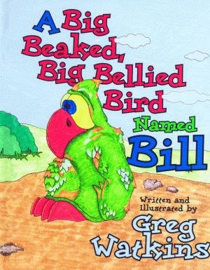 BIG BEAKED, BIG BELLIED BIRD NAMED BILL, A