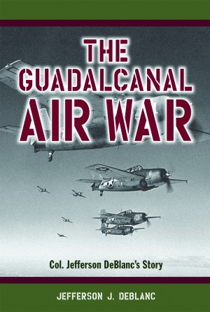 GUADALCANAL AIR WAR, THE  Col. Jefferson DeBlanc's Story
