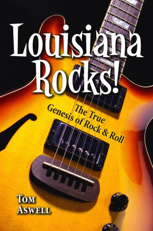 LOUISIANA ROCKS! The True Genesis of Rock and Roll epub Edition