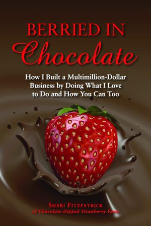 BERRIED IN CHOCOLATE How I Built a Multimillion-Dollar Business by Doing What I Love to Do and How You Can Too