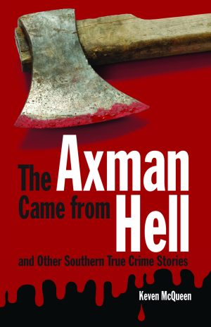 AXMAN CAME FROM HELL AND OTHER SOUTHERN TRUE CRIME STORIES, THE epub Edition