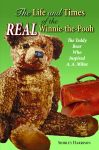 LIFE AND TIMES OF THE REAL WINNIE-THE-POOH, THE The Teddy Bear Who Inspired A. A. Milne epub Edition