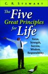 FIVE GREAT PRINCIPLES FOR LIFE, THE:  Focus, Strength, Success, Wisdom, Responsibility