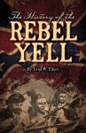 HISTORY OF THE REBEL YELL, THE