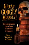 GREAT GOOGLY MOOGLY! :The Lowcountry Liar's Tales of History and Mystery