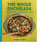 WHOLE ENCHILADA, THE   Fresh and Nutritious Southwestern Cuisine