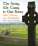 STORY WE CARRY IN OUR BONES, THE  Irish History for Americans