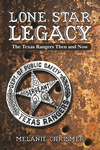 LONE STAR LEGACY The Texas Rangers Then and Now