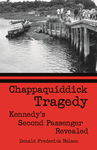 CHAPPAQUIDDICK TRAGEDY  Kennedy's Second Passenger Revealed epub Edition