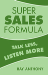 SUPER SALES FORMULA  Talk Less, Listen More