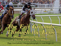 FAIR GROUNDS THROUGH THE LENS, THE  Photographs and Memories of Horse Racing in New Orleans