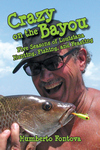 CRAZY ON THE BAYOU  Five Seasons of Louisiana Hunting, Fishing, and Feasting
