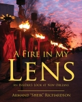 Fire in My Lens, A An Insider's Look at New Orleans