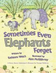 Sometimes Even Elephants Forget: A Story About Alzheimer�s Disease for Young Children