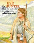 EYR THE HUNTER:A Story of Ice-Age America