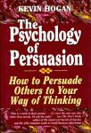 PSYCHOLOGY OF PERSUASION, THE:  How to Persuade Others to Your Way of Thinking