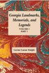 GEORGIA'S LANDMARKS, MEMORIALS, AND LEGENDS: Volume 1, Part 1