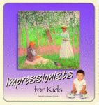 IMPRESSIONISTS FOR KIDS: The Great Art for Kids Series