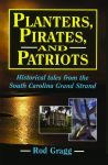 PLANTERS, PIRATES, AND PATRIOTS  Historical Tales from the South Carolina Grand Strand