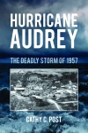 HURRICANE AUDREYThe Deadly Storm of 1957epub Edition