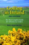 GOLFING IN IRELAND: The Most Complete Guide for Adventurous Golfers, 3rd Edition
