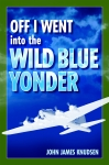 OFF I WENT INTO THE WILD BLUE YONDER  epub Edition