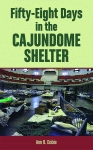 FIFTY-EIGHT DAYS IN THE CAJUNDOME SHELTER