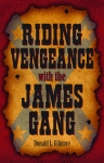 RIDING VENGEANCE WITH THE JAMES GANG