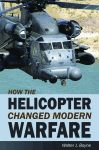 HOW THE HELICOPTER CHANGED MODERN WARFAREepub Edition