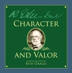 ROBERT E. LEE  Character and Valor