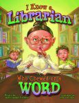 I KNOW A LIBRARIAN WHO CHEWED ON A WORD